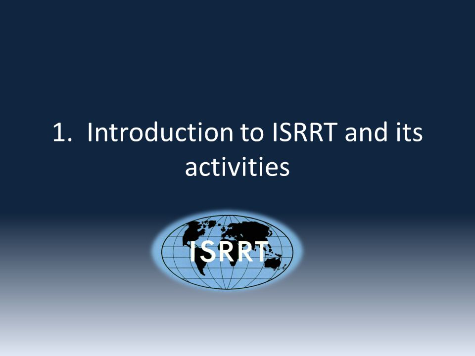 1. Introduction to ISRRT and its activities