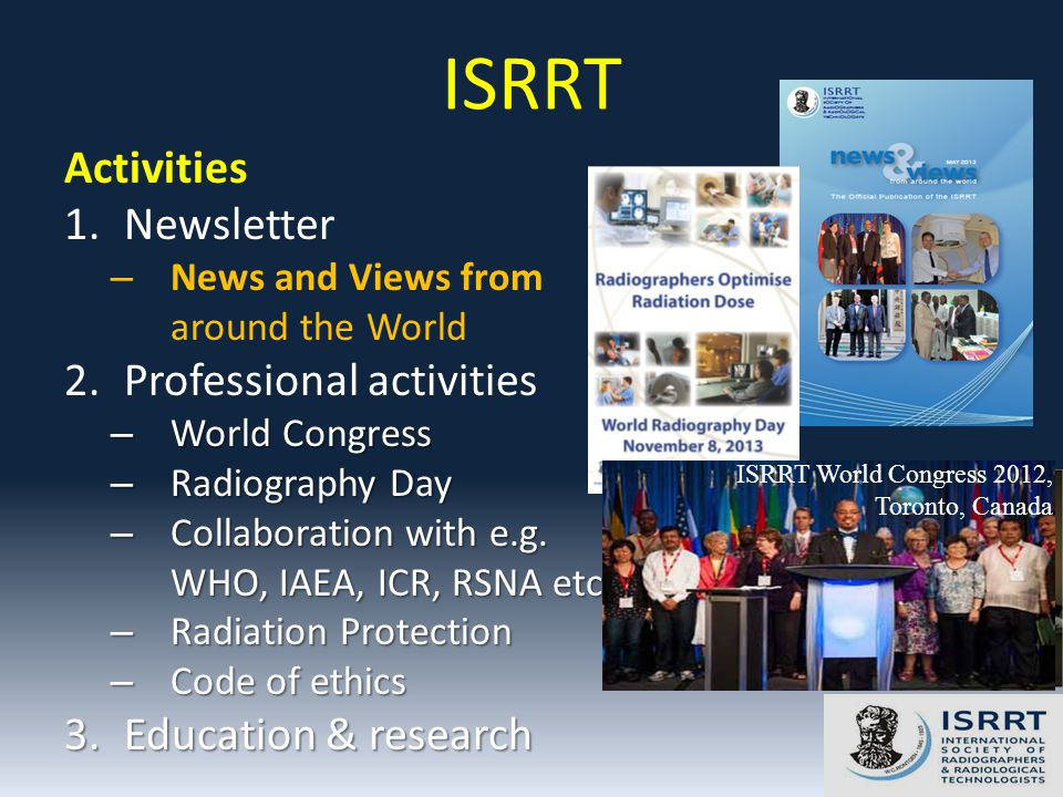 Activities 1.Newsletter – News and Views from around the World 2.Professional activities – World Congress – Radiography Day – Collaboration with e.g.