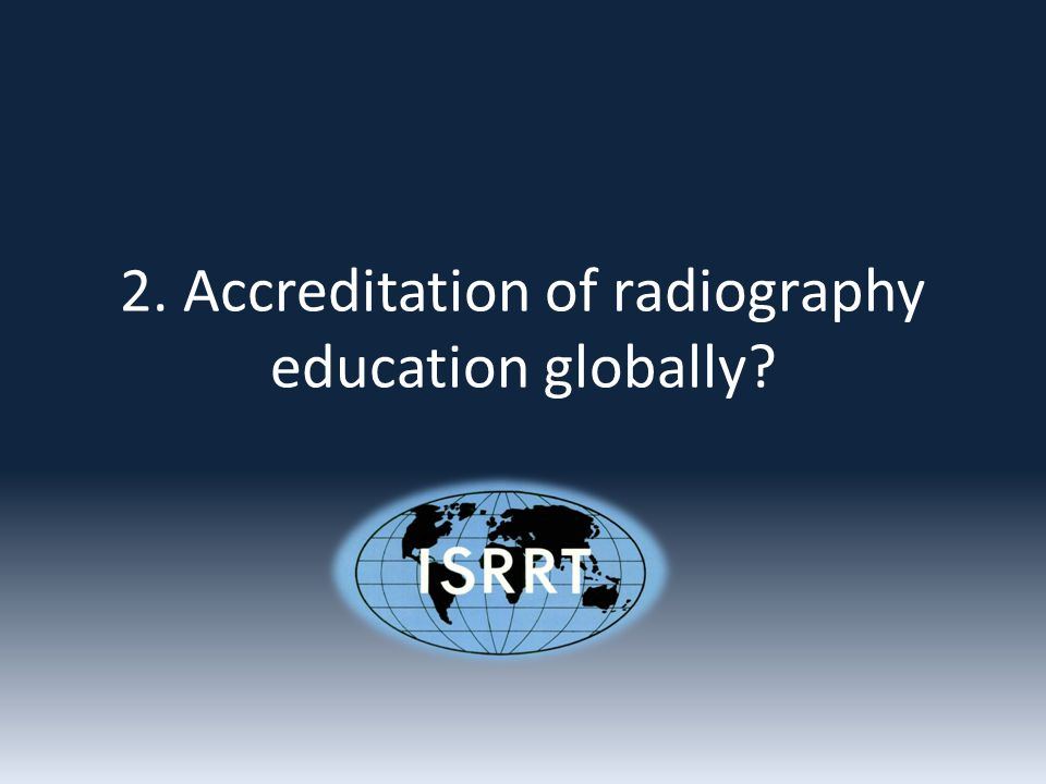 2. Accreditation of radiography education globally
