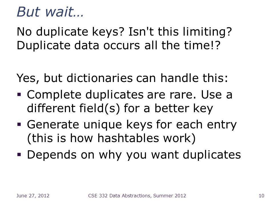 But wait… No duplicate keys. Isn t this limiting.