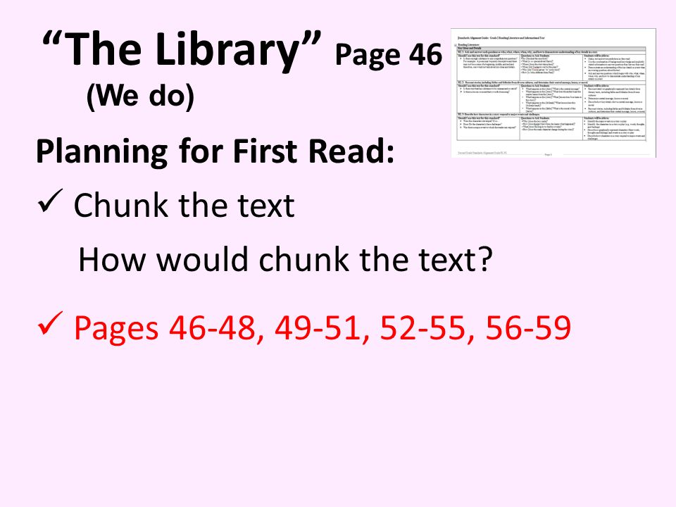 The Library Page 46 Planning for First Read: Chunk the text How would chunk the text.