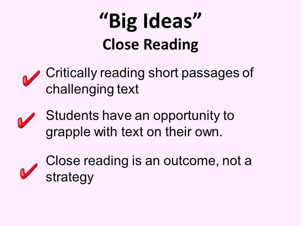 Big Ideas Close Reading Critically reading short passages of challenging text Students have an opportunity to grapple with text on their own.