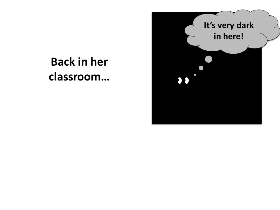 Back in her classroom… Its very dark in here!