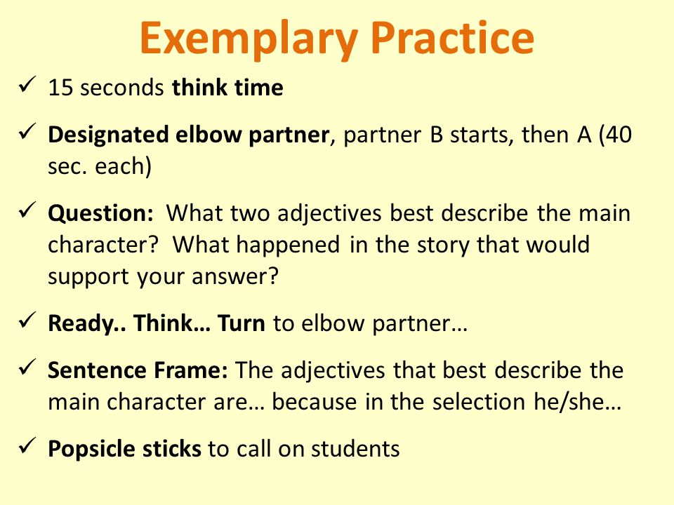Exemplary Practice 15 seconds think time Designated elbow partner, partner B starts, then A (40 sec.