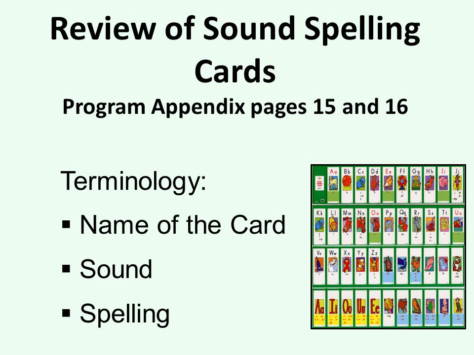 Review of Sound Spelling Cards Program Appendix pages 15 and 16 Terminology: Name of the Card Sound Spelling