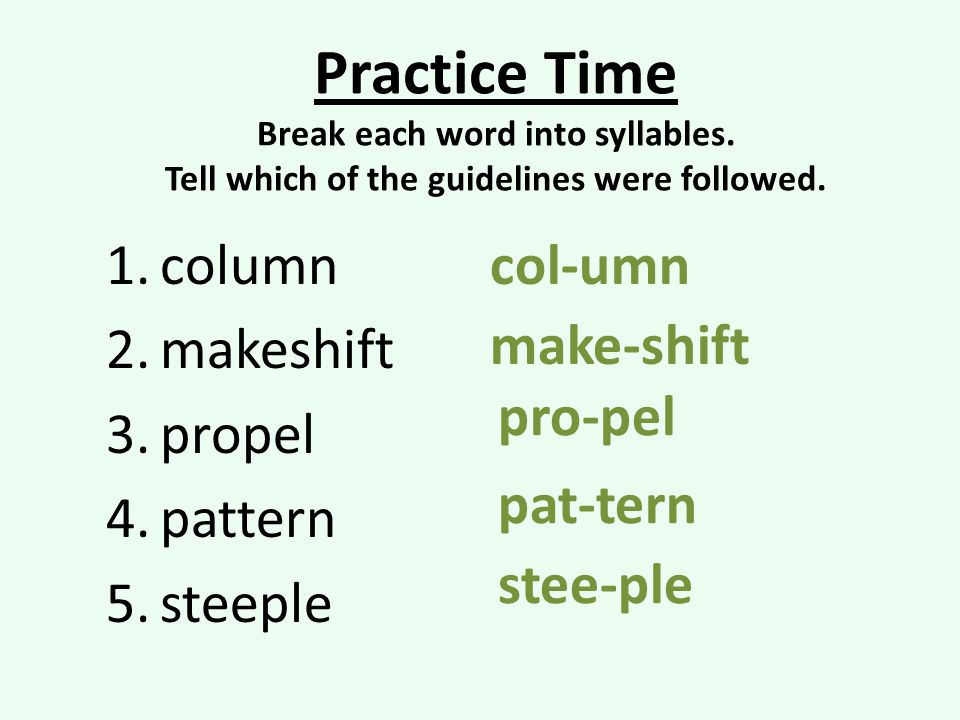 Practice Time Break each word into syllables.Tell which of the guidelines were followed.