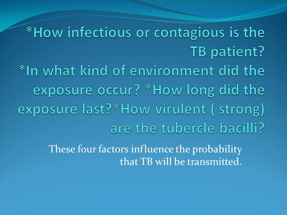 These four factors influence the probability that TB will be transmitted.