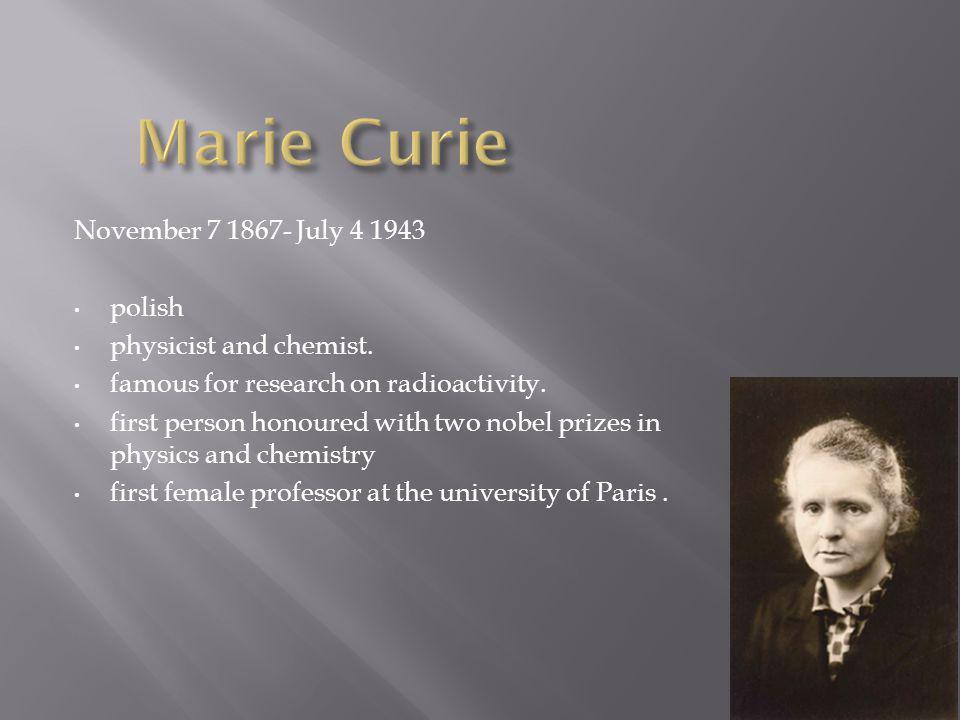November 7 1867- July 4 1943 polish physicist and chemist.