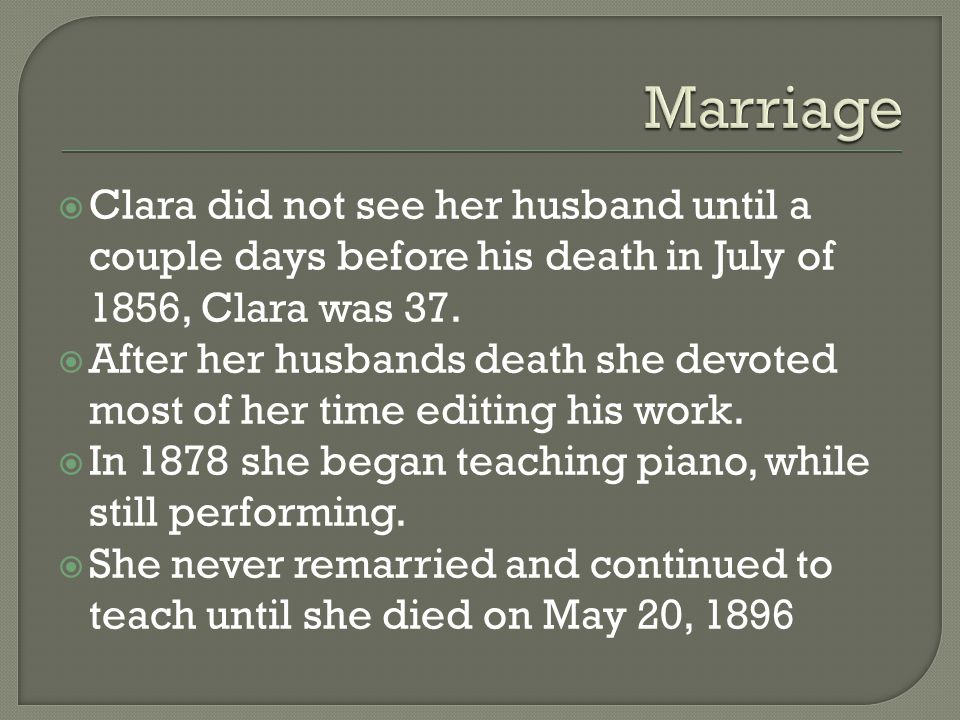 Clara did not see her husband until a couple days before his death in July of 1856, Clara was 37.