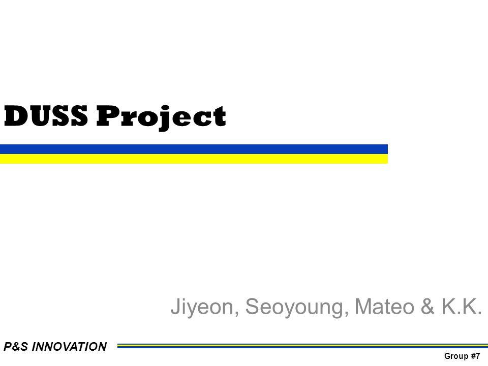 DUSS Project Jiyeon, Seoyoung, Mateo & K.K. P&S INNOVATION Group #7