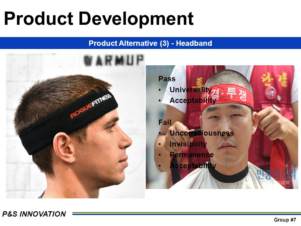 Product Alternative (3) - Headband Pass Universality Acceptability Fail Unconsciousness Invisibility Permanence Acceptability Product Development P&S INNOVATION Group #7