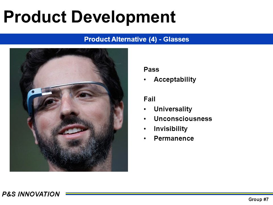 Pass Acceptability Fail Universality Unconsciousness Invisibility Permanence Product Alternative (4) - Glasses Product Development P&S INNOVATION Grou