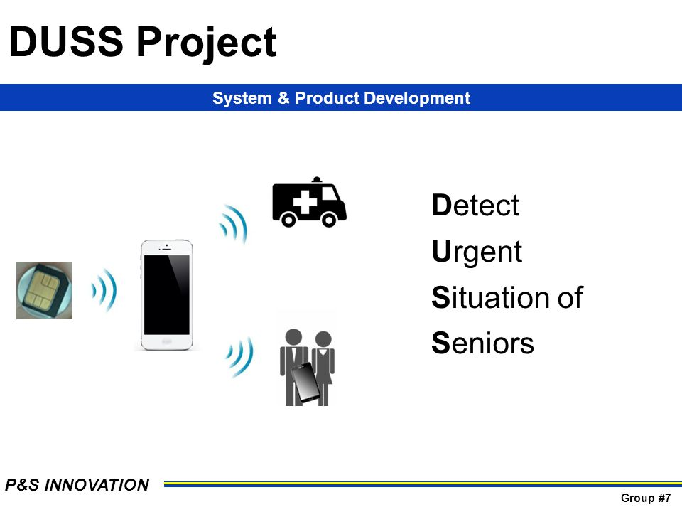 DUSS Project System & Product Development P&S INNOVATION Group #7 Detect Urgent Situation of Seniors