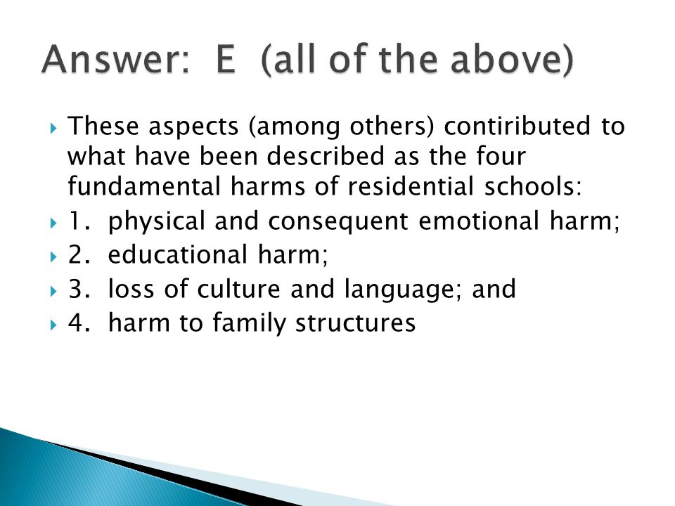 These aspects (among others) contiributed to what have been described as the four fundamental harms of residential schools: 1.