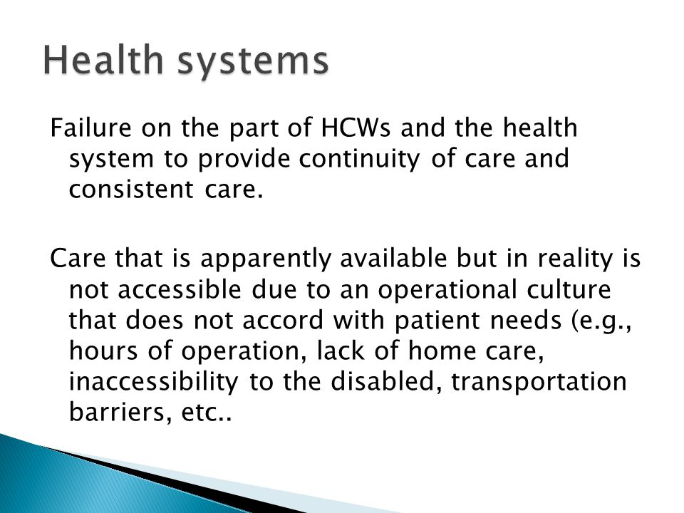 Failure on the part of HCWs and the health system to provide continuity of care and consistent care.