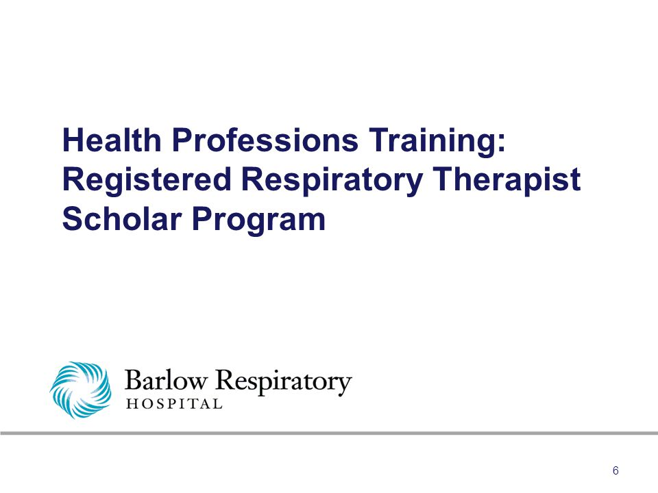 Health Professions Training: Registered Respiratory Therapist Scholar Program 6