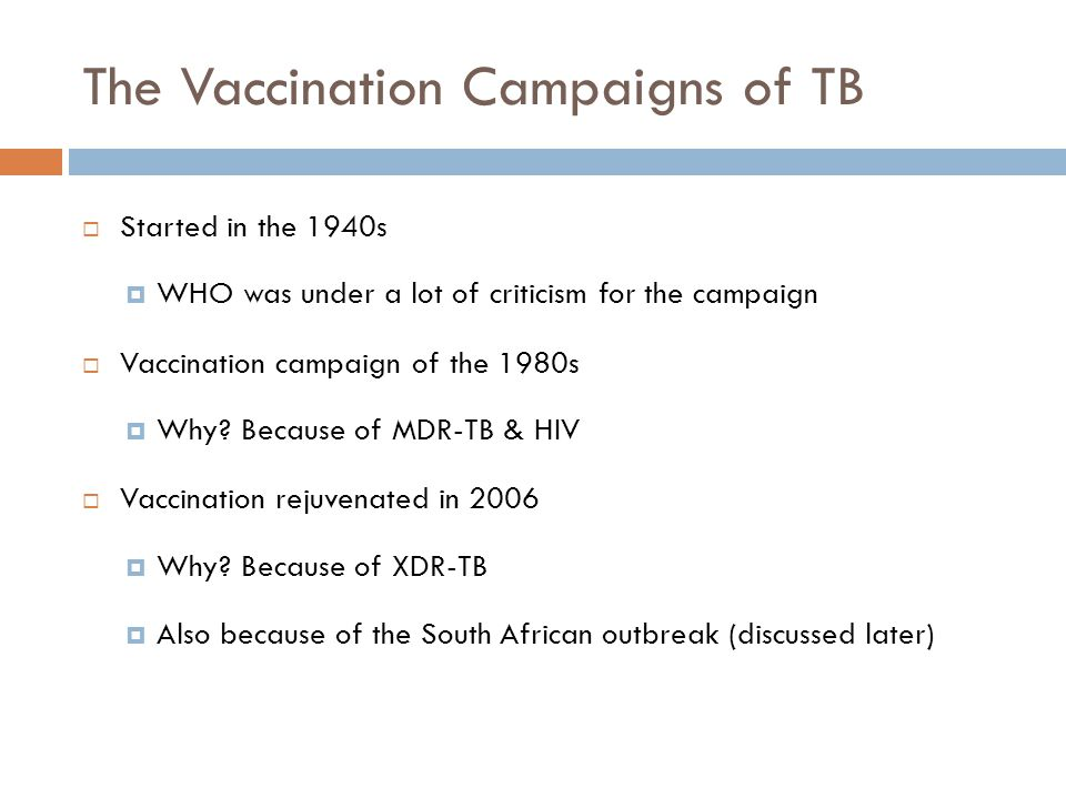 The Vaccination Campaigns of TB Started in the 1940s WHO was under a lot of criticism for the campaign Vaccination campaign of the 1980s Why.