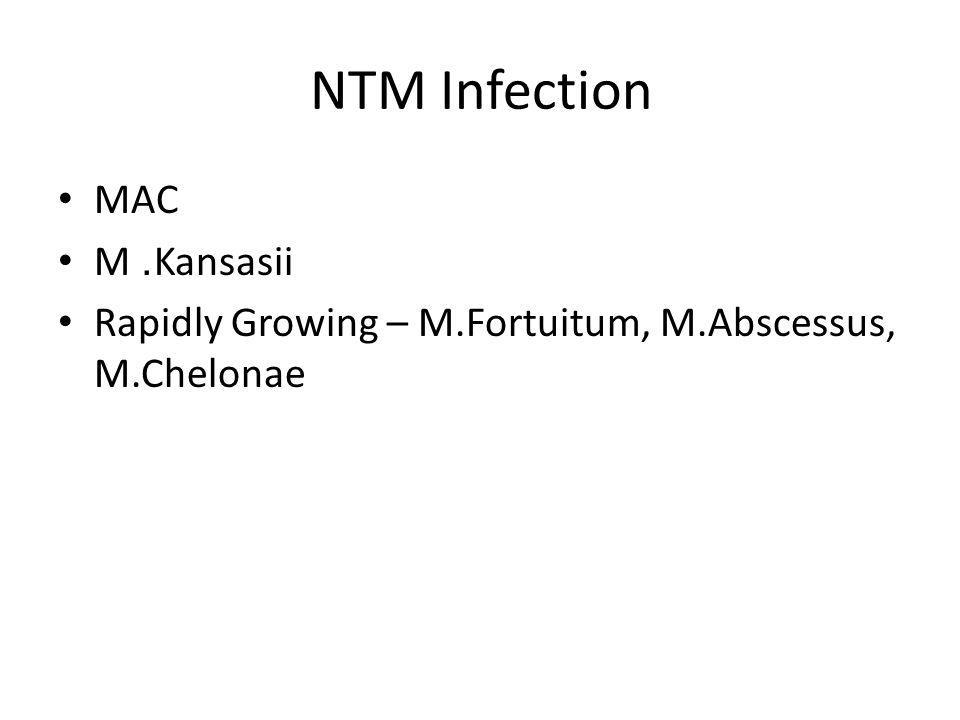 NTM Infection MAC M. Kansasii Rapidly Growing – M.Fortuitum, M.Abscessus, M.Chelonae