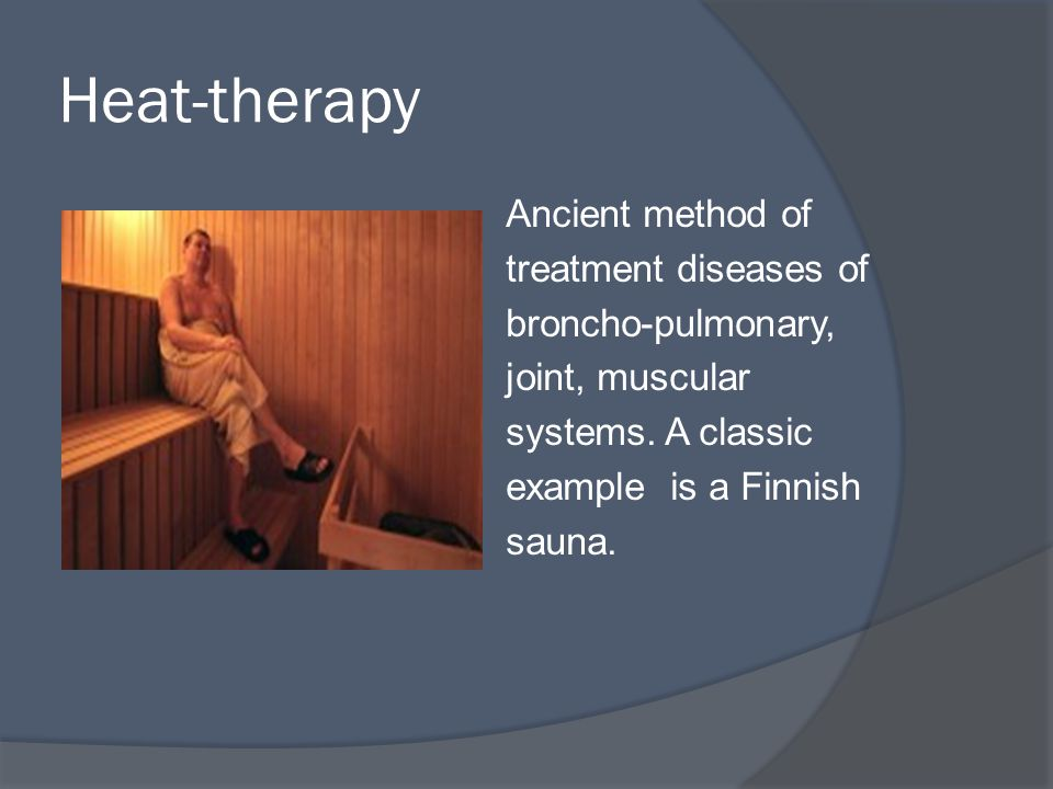 Heat-therapy Ancient method of treatment diseases of broncho-pulmonary, joint, muscular systems.