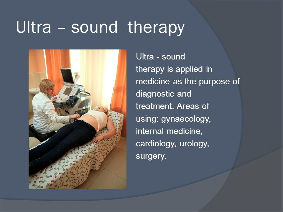 Ultra – sound therapy Ultra - sound therapy is applied in medicine as the purpose of diagnostic and treatment.