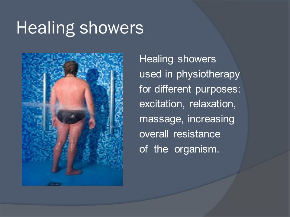 Healing showers used in physiotherapy for different purposes: excitation, relaxation, massage, increasing overall resistance of the organism.