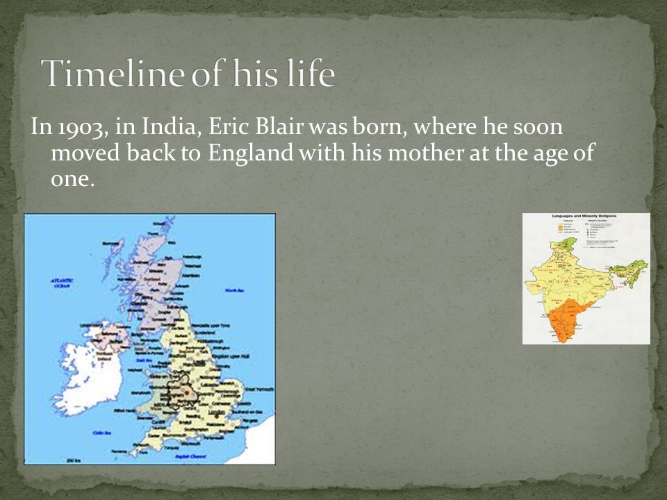 In 1903, in India, Eric Blair was born, where he soon moved back to England with his mother at the age of one.