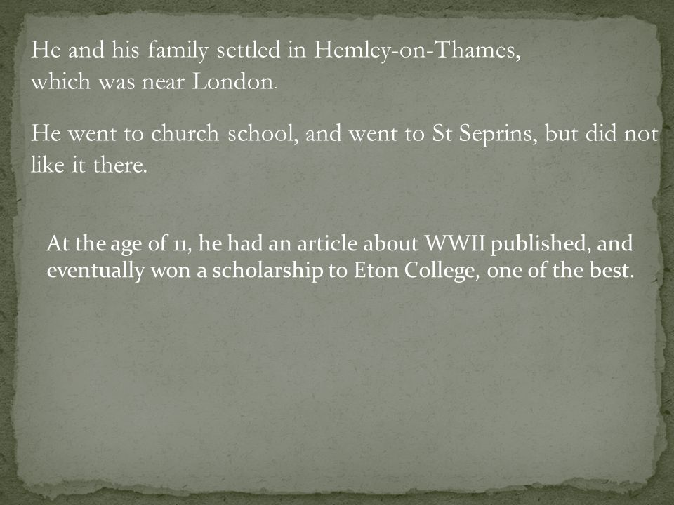 He and his family settled in Hemley-on-Thames, which was near London.