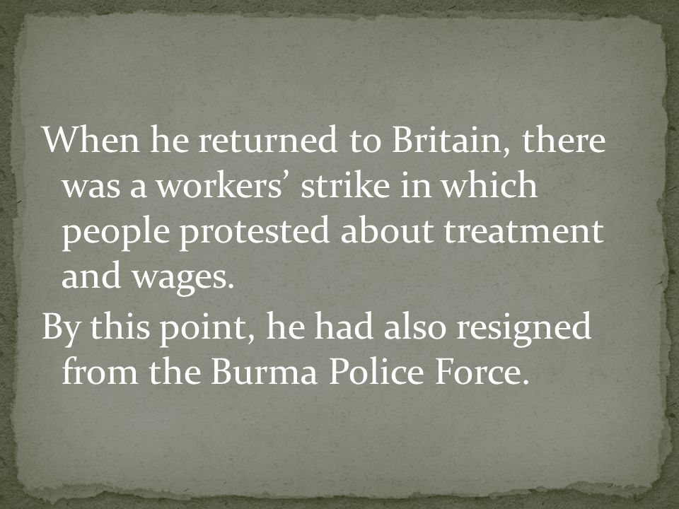 When he returned to Britain, there was a workers strike in which people protested about treatment and wages.