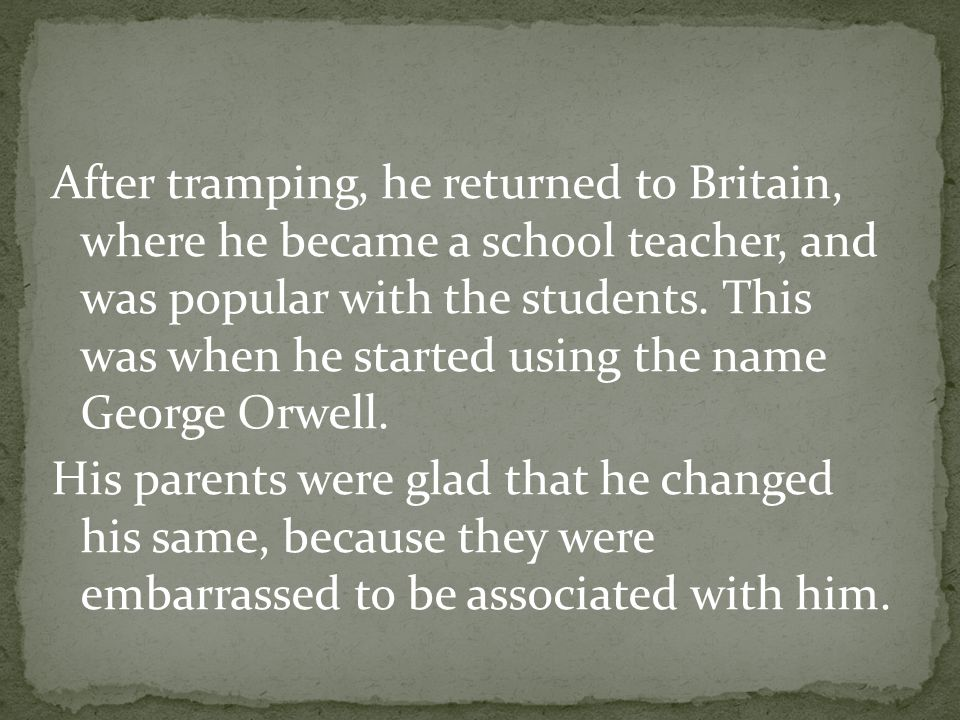 After tramping, he returned to Britain, where he became a school teacher, and was popular with the students. This was when he started using the name G