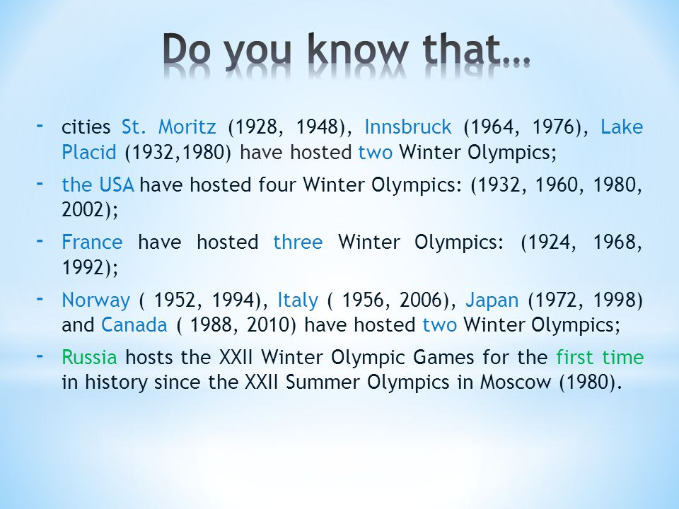 - cities St. Moritz (1928, 1948), Innsbruck (1964, 1976), Lake Placid (1932,1980) have hosted two Winter Olympics; - the USA have hosted four Winter O
