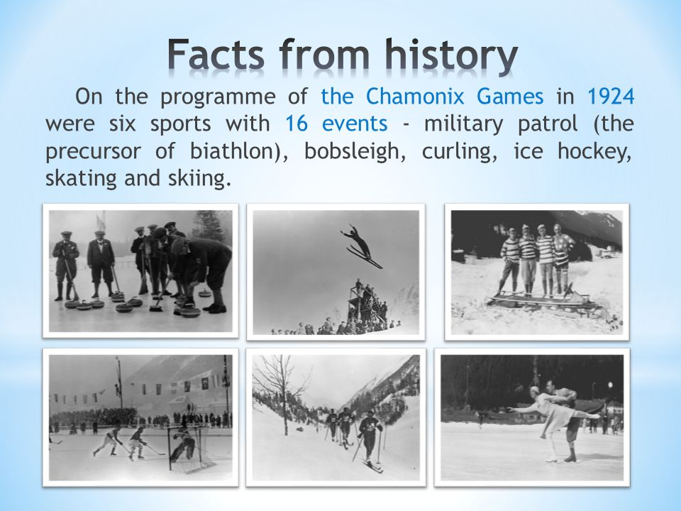 On the programme of the Chamonix Games in 1924 were six sports with 16 events - military patrol (the precursor of biathlon), bobsleigh, curling, ice h