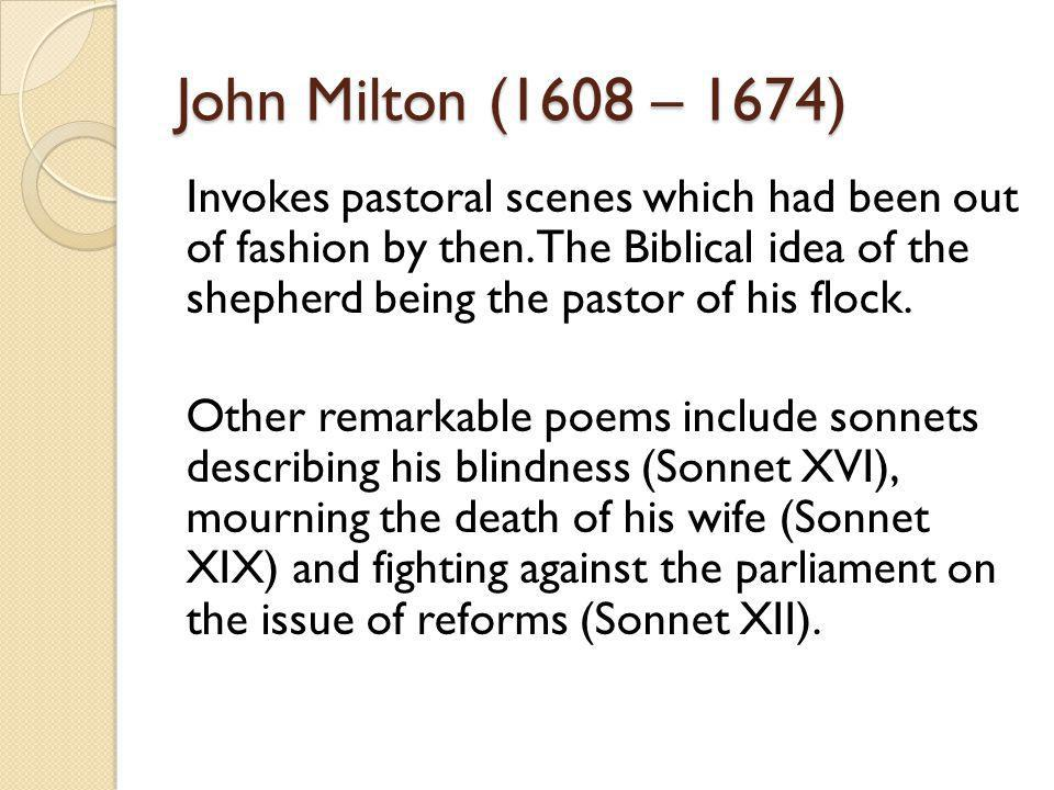 John Milton (1608 – 1674) Invokes pastoral scenes which had been out of fashion by then. The Biblical idea of the shepherd being the pastor of his flo