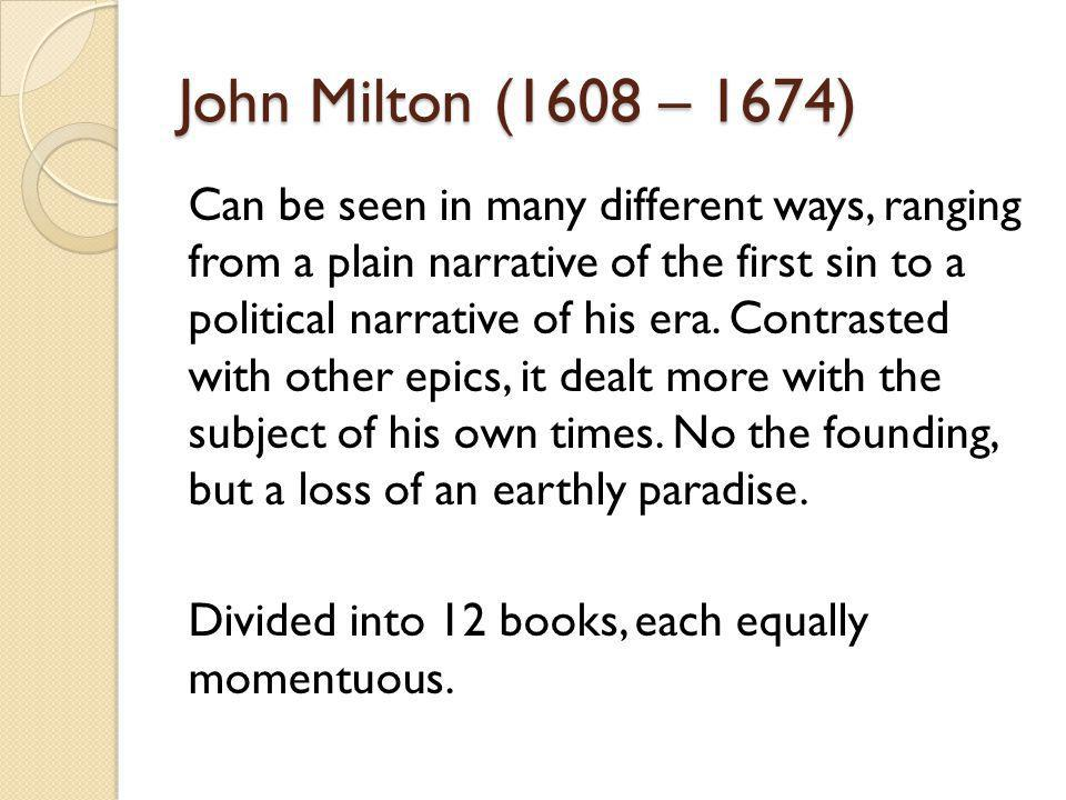 John Milton (1608 – 1674) Can be seen in many different ways, ranging from a plain narrative of the first sin to a political narrative of his era. Con