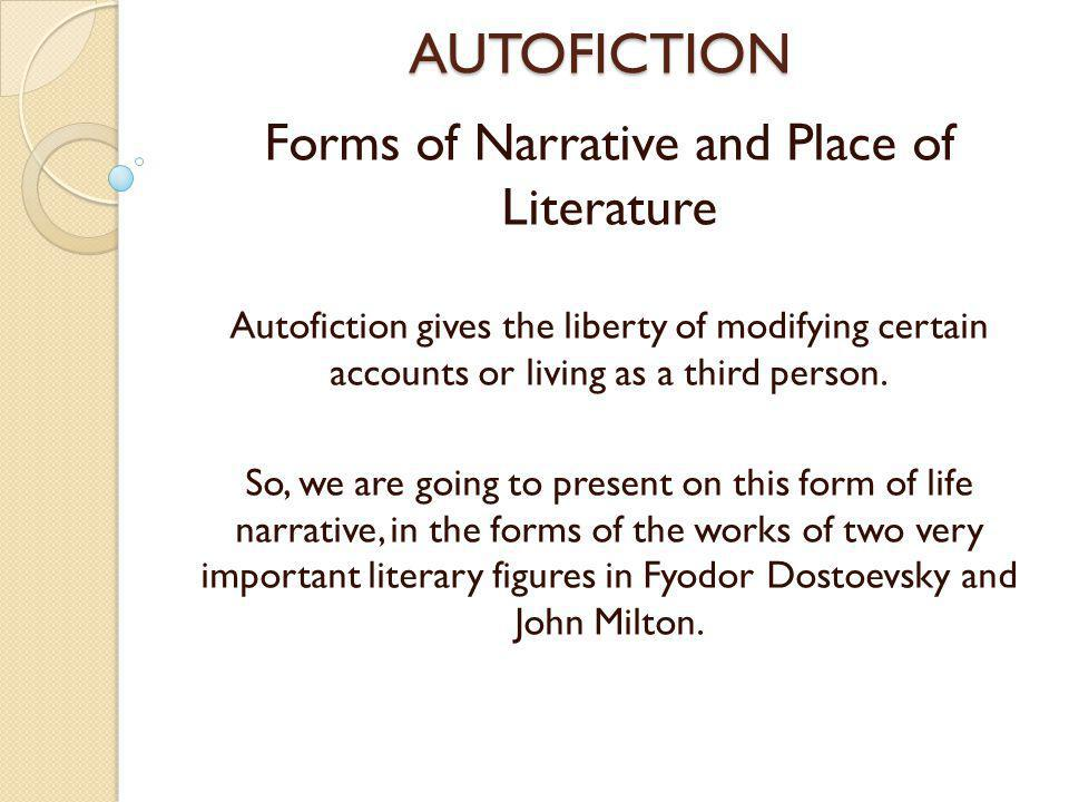 AUTOFICTION Forms of Narrative and Place of Literature Autofiction gives the liberty of modifying certain accounts or living as a third person. So, we