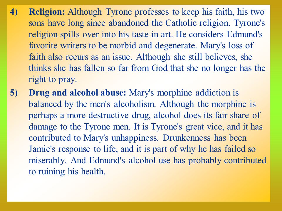 4)Religion: Although Tyrone professes to keep his faith, his two sons have long since abandoned the Catholic religion.