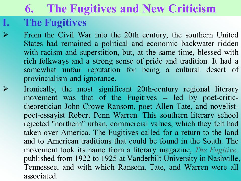 I.The Fugitives From the Civil War into the 20th century, the southern United States had remained a political and economic backwater ridden with racism and superstition, but, at the same time, blessed with rich folkways and a strong sense of pride and tradition.