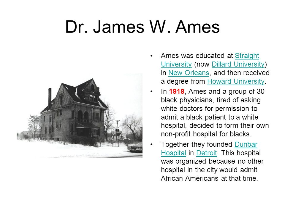 Dr. James W. Ames Ames was educated at Straight University (now Dillard University) in New Orleans, and then received a degree from Howard University.