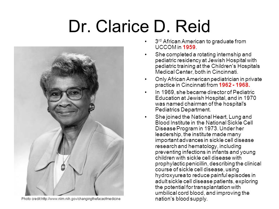 Dr. Clarice D. Reid 3 rd African American to graduate from UCCOM in 1959. She completed a rotating internship and pediatric residency at Jewish Hospit