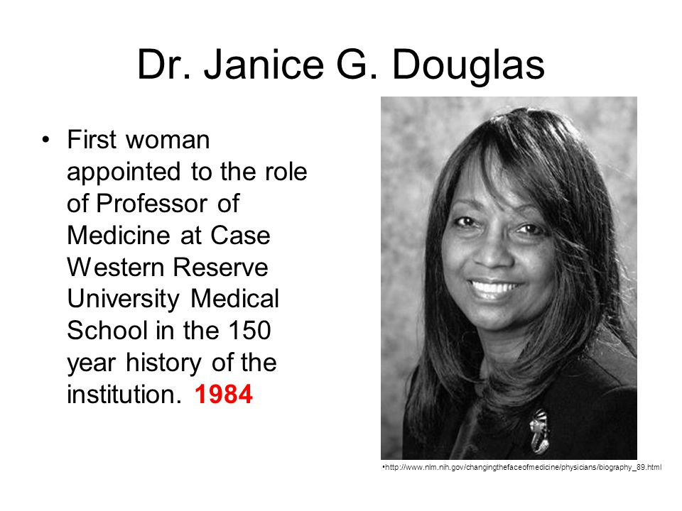 Dr. Janice G. Douglas First woman appointed to the role of Professor of Medicine at Case Western Reserve University Medical School in the 150 year his