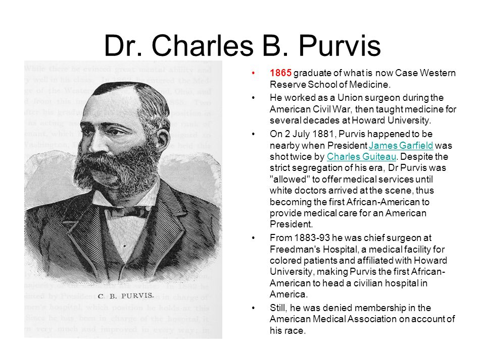 Dr. Charles B. Purvis 1865 graduate of what is now Case Western Reserve School of Medicine. He worked as a Union surgeon during the American Civil War