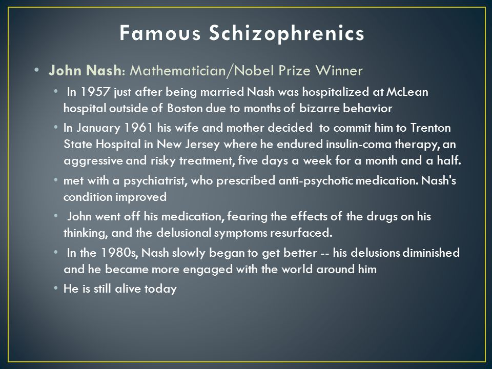 John Nash: Mathematician/Nobel Prize Winner In 1957 just after being married Nash was hospitalized at McLean hospital outside of Boston due to months
