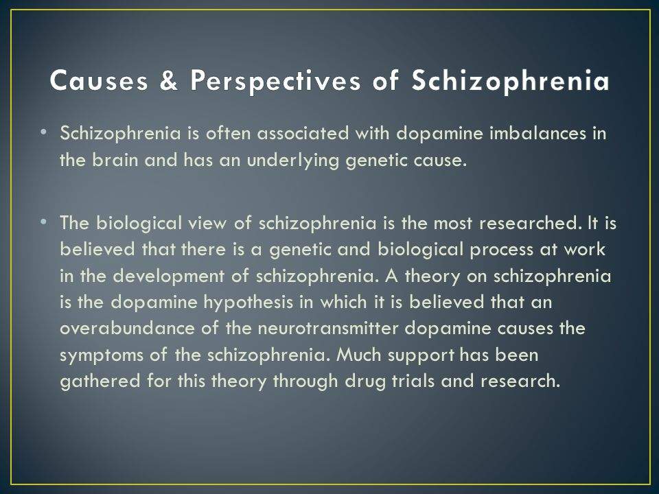 Schizophrenia is often associated with dopamine imbalances in the brain and has an underlying genetic cause. The biological view of schizophrenia is t