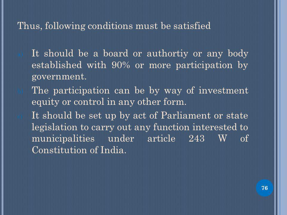 Thus, following conditions must be satisfied a) It should be a board or authortiy or any body established with 90% or more participation by government.