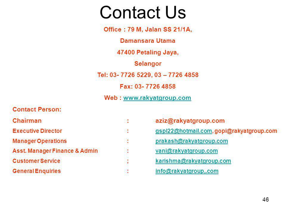 46 Contact Us Office : 79 M, Jalan SS 21/1A, Damansara Utama 47400 Petaling Jaya, Selangor Tel: 03- 7726 5229, 03 – 7726 4858 Fax: 03- 7726 4858 Web :