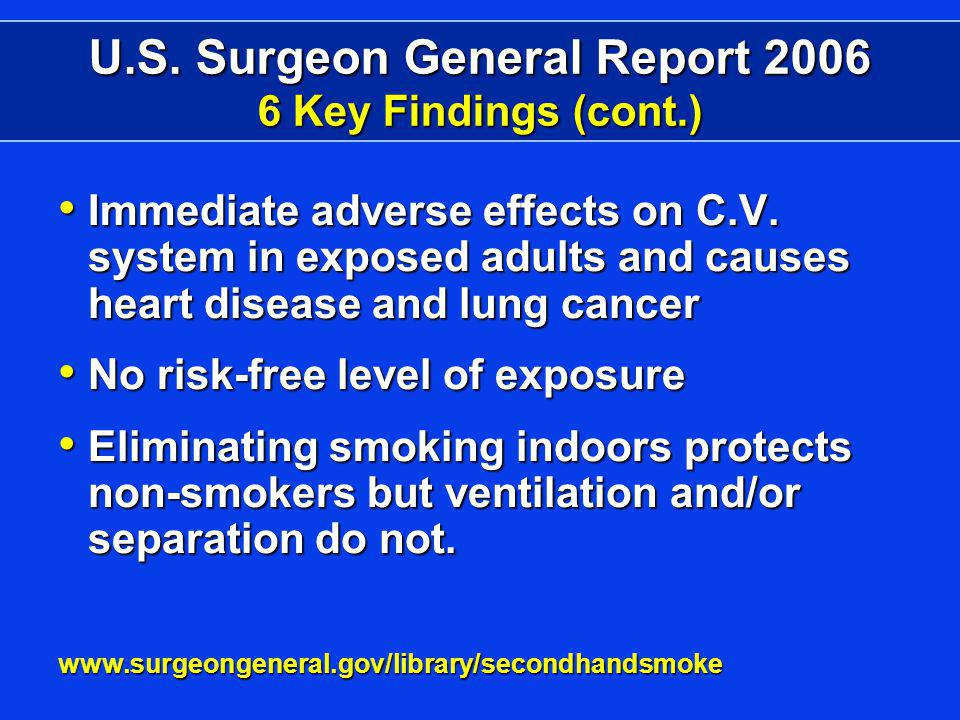 U.S. Surgeon General Report 2006 6 Key Findings (cont.) Immediate adverse effects on C.V.
