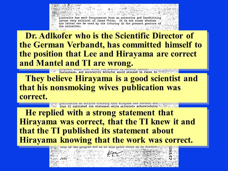 Dr. Adlkofer who is the Scientific Director of the German Verbandt, has committed himself to the position that Lee and Hirayama are correct and Mantel
