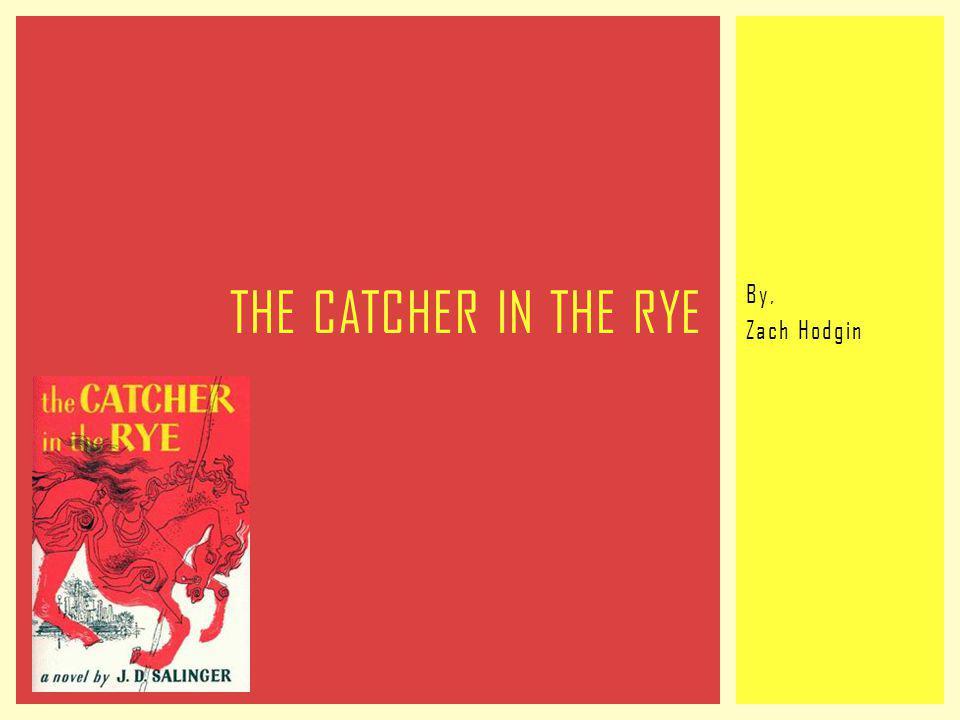 By, Zach Hodgin THE CATCHER IN THE RYE