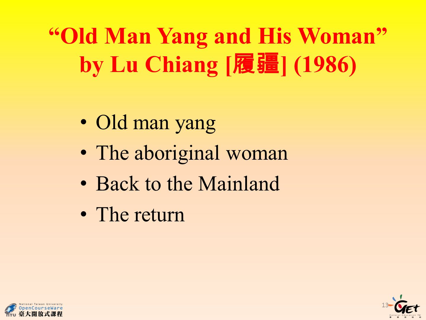 Old Man Yang and His Woman by Lu Chiang [ ] (1986) 13 Old man yang The aboriginal woman Back to the Mainland The return