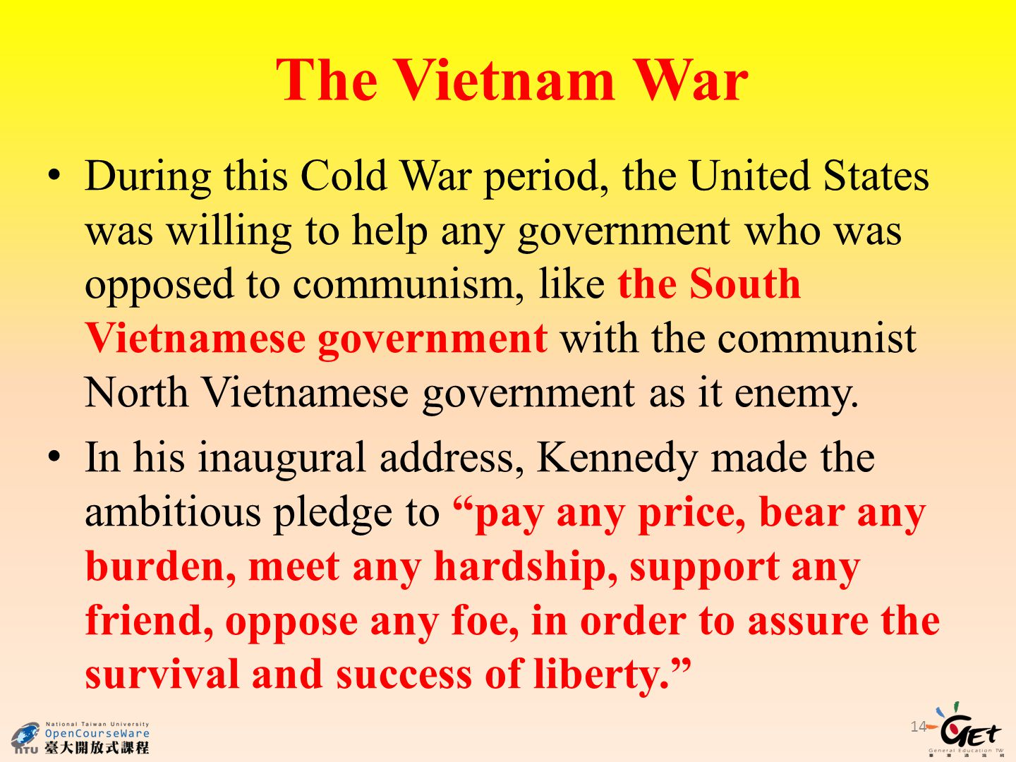 During this Cold War period, the United States was willing to help any government who was opposed to communism, like the South Vietnamese government with the communist North Vietnamese government as it enemy.