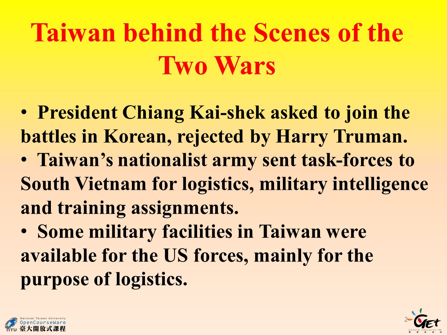 2 Taiwan behind the Scenes of the Two Wars President Chiang Kai-shek asked to join the battles in Korean, rejected by Harry Truman.